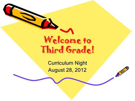 Welcome to Third Grade! Curriculum Night August 28, 2012.