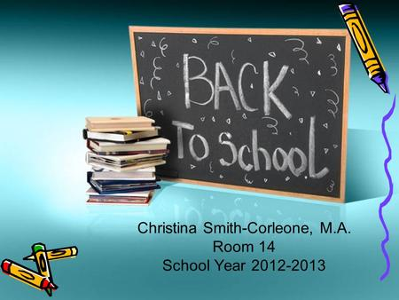 Christina Smith-Corleone, M.A. Room 14 School Year 2012-2013.