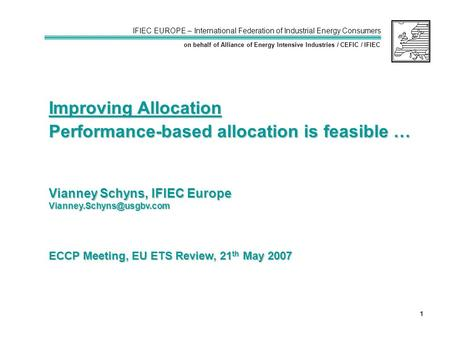 IFIEC EUROPE – International Federation of Industrial Energy Consumers on behalf of Alliance of Energy Intensive Industries / CEFIC / IFIEC 1 ECCP Meeting,