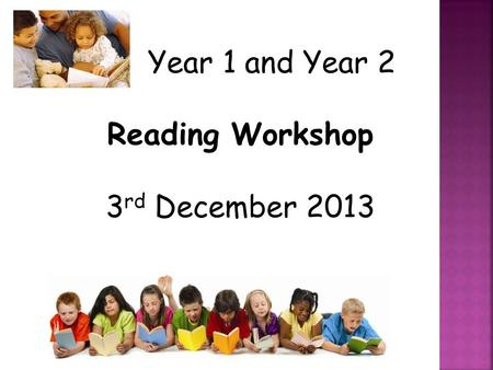 Year 1 and Year 2 Reading Workshop 3 rd December 2013.