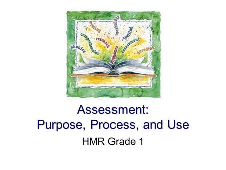 Assessment: Purpose, Process, and Use HMR Grade 1.