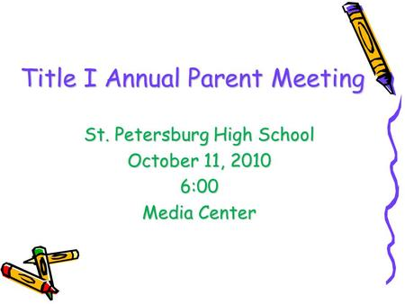 Title I Annual Parent Meeting St. Petersburg High School October 11, 2010 6:00 Media Center.