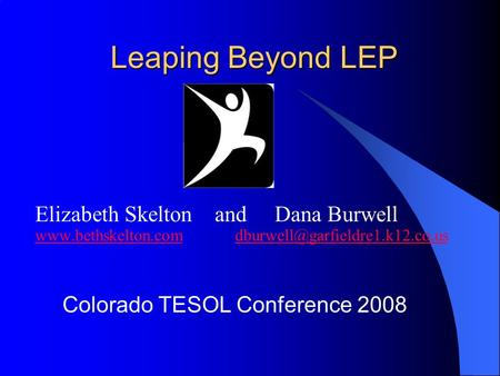 Leaping Beyond LEP Elizabeth Skelton and Dana Burwell
