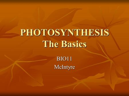 PHOTOSYNTHESIS The Basics BIO11McIntyre. Photosynthesis Photosynthesis is the process by which carbohydrates (an organic nutrient) are synthesized from.