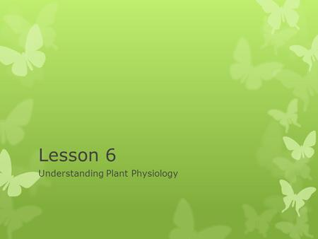 Lesson 6 Understanding Plant Physiology. Next Generation Science/Common Core Standards Addressed!  HS ‐ LS1 ‐ 3. Plan and conduct an investigation to.