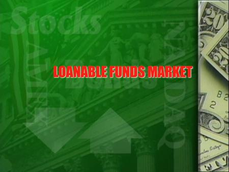 LOANABLE FUNDS MARKET. SUPPLY and DEMAND for LOANABLE FUNDS  Saving is the source of the supply of loanable funds. -For example, when a household makes.