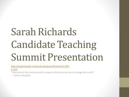 "Sarah Richards Candidate Teaching Summit Presentation   ""Education is the most powerful weapon."
