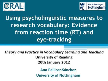 Using psycholinguistic measures to research vocabulary: Evidence from reaction time (RT) and eye-tracking Ana Pellicer-Sánchez University of Nottingham.