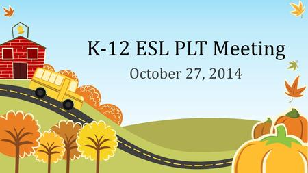 K-12 ESL PLT Meeting October 27, 2014. Essential Question: How do we help our students and our teachers reach the goals for our LEP students? State AMAO.