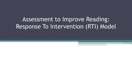 Assessment to Improve Reading: Response To Intervention (RTI) Model.
