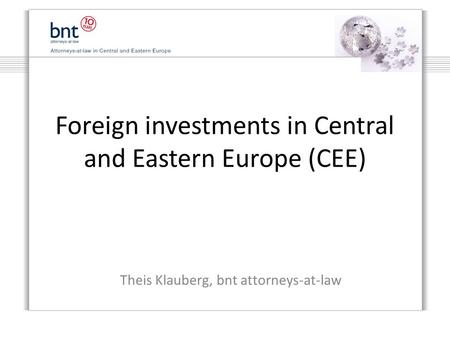 Foreign investments in Central and Eastern Europe (CEE) Theis Klauberg, bnt attorneys-at-law.