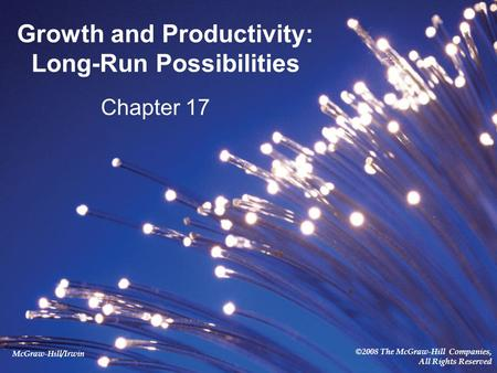 McGraw-Hill/Irwin ©2008 The McGraw-Hill Companies, All Rights Reserved Growth and Productivity: Long-Run Possibilities Chapter 17.