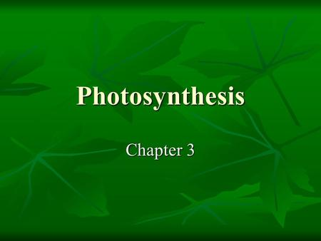 Photosynthesis Chapter 3.