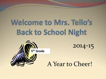 2014-15 5 th Grade A Year to Cheer!. About Mrs. Tello This is my 10 th year at Hillside and my 23 rd year teaching. I have taught 4 th and 5 th grades.