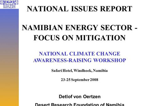 NATIONAL ISSUES REPORT NAMIBIAN ENERGY SECTOR - FOCUS ON MITIGATION NATIONAL CLIMATE CHANGE AWARENESS-RAISING WORKSHOP Safari Hotel, Windhoek, Namibia.