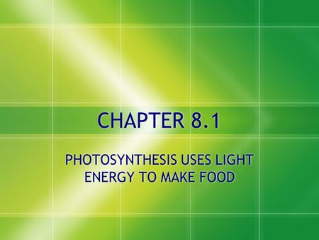 CHAPTER 8.1 PHOTOSYNTHESIS USES LIGHT ENERGY TO MAKE FOOD.