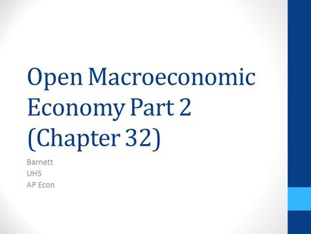 Open Macroeconomic Economy Part 2 (Chapter 32) Barnett UHS AP Econ.