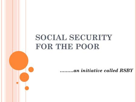 SOCIAL SECURITY FOR THE POOR ………an initiative called RSBY.