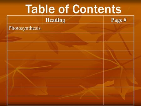 Heading Page # Photosynthesis Table of Contents. Photosynthesis Trapping the Sun's Energy Chapter 9 Section 2 Pgs. 225-230.