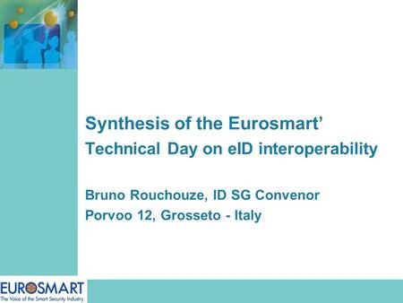 Synthesis of the Eurosmart' Technical Day on eID interoperability Bruno Rouchouze, ID SG Convenor Porvoo 12, Grosseto - Italy.