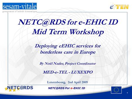 For e-EHIC ID 1 for e-EHIC ID Mid Term Workshop Deploying eEHIC services for borderless care in Europe By Noël Nader, Project Coordinator.