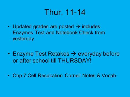 Thur. 11-14 Updated grades are posted  includes Enzymes Test and Notebook Check from yesterday Enzyme Test Retakes  everyday before or after school till.