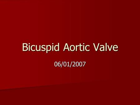 Bicuspid Aortic Valve 06/01/2007. Bicuspid aortic valve Definition: Definition: –Two functional aortic valve leaflets with two complete commissures 