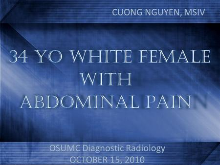 34 YO WHITE FEMALE WITH ABDOMINAL PAIN