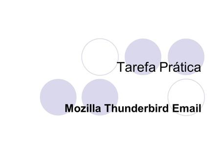 Tarefa Prática Mozilla Thunderbird Email. OpenPGP OpenPGP is also based on PGP.