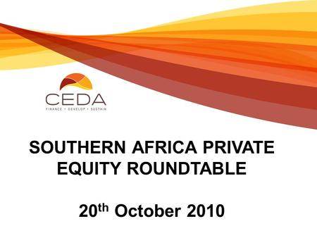 SOUTHERN AFRICA PRIVATE EQUITY ROUNDTABLE 20 th October 2010.