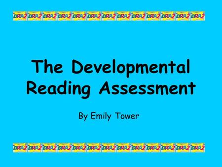 The Developmental Reading Assessment By Emily Tower.