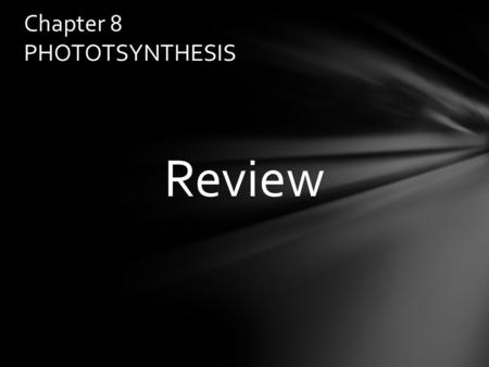 Review Chapter 8 PHOTOTSYNTHESIS. autotrophs The first stage of photosynthesis, the light harvestings steps are called……