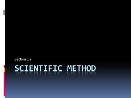 Section 2.1 Scientific Method.