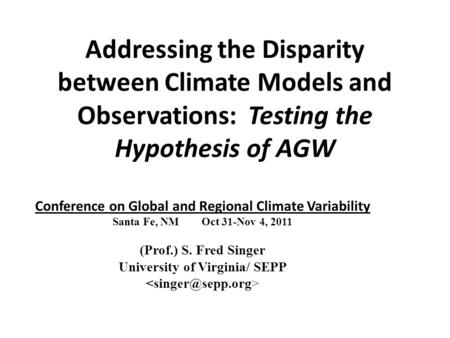 Addressing the Disparity between Climate Models and Observations: Testing the Hypothesis of AGW Conference on Global and Regional Climate Variability Santa.