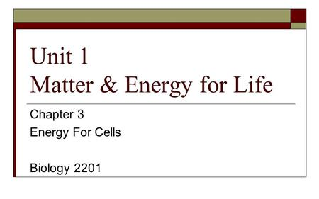 Unit 1 Matter & Energy for Life Chapter 3 Energy For Cells Biology 2201.