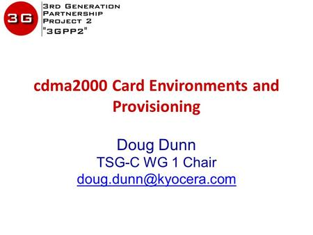 Cdma2000 Card Environments and Provisioning Doug Dunn TSG-C WG 1 Chair