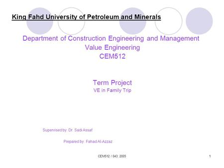 CEM512 / 043; 20051 King Fahd University of Petroleum and Minerals Department of Construction Engineering and Management Value Engineering CEM512 Term.