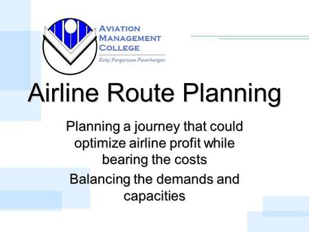 Airline Route Planning Planning a journey that could optimize airline profit while bearing the costs Balancing the demands and capacities.