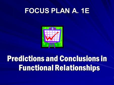 FOCUS PLAN A. 1E Predictions and Conclusions in Functional Relationships.