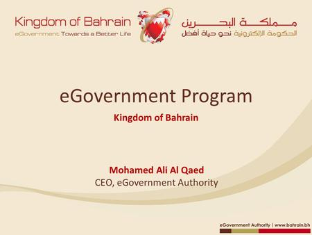 EGovernment Program Kingdom of Bahrain Mohamed Ali Al Qaed CEO, eGovernment Authority.