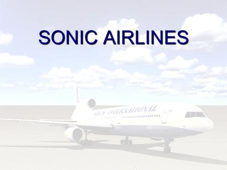 SONIC AIRLINES. SONIC AIRLINE Introduction Initiated since 1998 Effectively working for last 2 years Luxury passenger plane for the first time Now it.