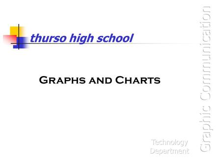 Thurso high school Graphs and Charts. Graphs A GRAPH (or Line Graph) connects a series of plotted points. The graph depicts trends or movement over a.