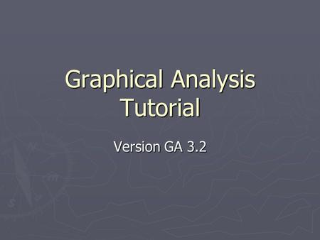 Graphical Analysis Tutorial Version GA 3.2. Entering Data Enter your independent (x) data and dependent (y) data into the columns shown By double-clicking.