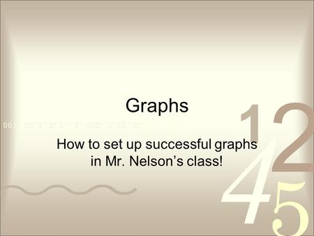 Graphs How to set up successful graphs in Mr. Nelson's class!