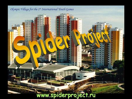 Www.spiderproject.ru Olympic Village for the 1 st International Youth Games.