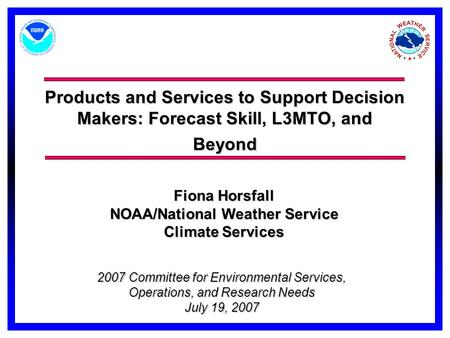 Products and Services to Support Decision Makers: Forecast Skill, L3MTO, and Beyond 2007 Committee for Environmental Services, Operations, and Research.