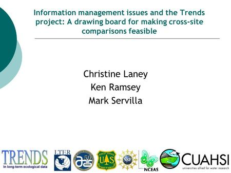 Christine Laney Ken Ramsey Mark Servilla Information management issues and the Trends project: A drawing board for making <strong>cross</strong>-<strong>site</strong> comparisons feasible.