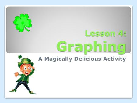 Lesson 4: Graphing A Magically Delicious Activity.