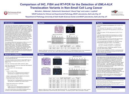 Comparison of IHC, FISH and RT-PCR for the Detection of EML4-ALK Translocation Variants in Non-Small Cell Lung Cancer Michelle L. Wallander 1, Katherine.