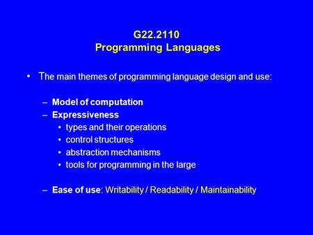 G22.2110 Programming Languages T he main themes of programming language design and use: –Model of computation –Expressiveness types and their operations.